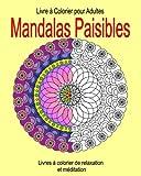 Livre a Colorier pour Adultes : Mandalas Paisibles: Livres a colorier de relaxation et meditation