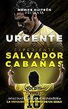 URGENTE EXPEDIENTE SALVADOR CABAÑAS: IMPACTANTE, TRÁGICA E INSPIRADORA: LA VERDADERA HISTORIA DE UN ÍDOLO