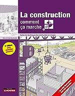 La construction comment ça marche? - Toutes les techniques de construction en images d'Ursula Bouteveille