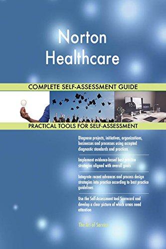 Norton Healthcare All-Inclusive Self-Assessment - More than 660 Success Criteria, Instant Visual Insights, Comprehensive Spreadsheet Dashboard, Auto-Prioritized for Quick Results