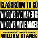 Windows DVD Maker and Windows Movie Maker Classroom-to-Go: Windows Vista Edition
