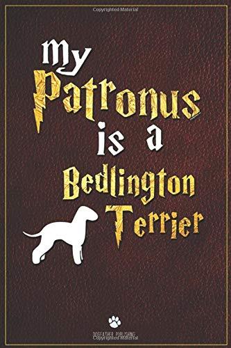 My Patronus is Bedlington Terrier: 100 Page Bedlington Terrier Notebook ~ Journal (6x9)