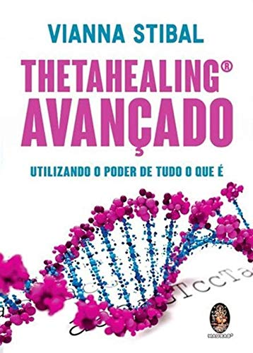 ThetaHealing avançado: Utilizando o poder de tudo o que é