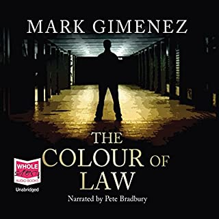The Colour of Law                   By:                                                                                                                                 Mark Gimenez                               Narrated by:                                                                                                                                 Pete Bradbury                      Length: 12 hrs and 11 mins     159 ratings     Overall 4.4