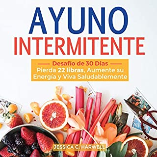 Ayuno Intermitente: Desafío de 30 días [Intermittent Fasting: 30-Day Challenge]     Pierda 22 Libras, Aumente su Energía y Viva Saludablemente              By:                                                                                                                                 Jessica C. Harwell                               Narrated by:                                                                                                                                 Maxi Tisso                      Length: 1 hr and 48 mins     1 rating     Overall 5.0