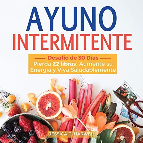 Ayuno Intermitente: Desafío de 30 días [Intermittent Fasting: 30-Day Challenge] audiobook cover art