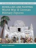 world war 2 german - Modelling & Painting World War II (Crowood Wargaming Guides)