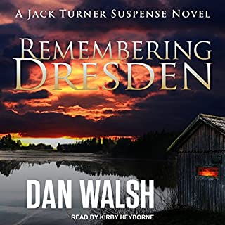 Remembering Dresden     Jack Turner Suspense Series, Book 2              By:                                                                                                                                 Dan Walsh                               Narrated by:                                                                                                                                 Kirby Heyborne                      Length: 9 hrs and 23 mins     45 ratings     Overall 4.6