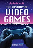 The History of Video Games (English Edition)