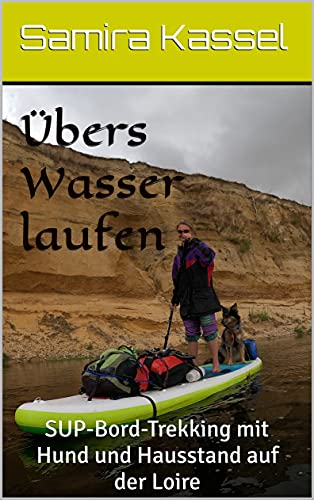 Übers Wasser laufen: SUP-Bord-Trekking mit Hund und Hausstand auf der Loire