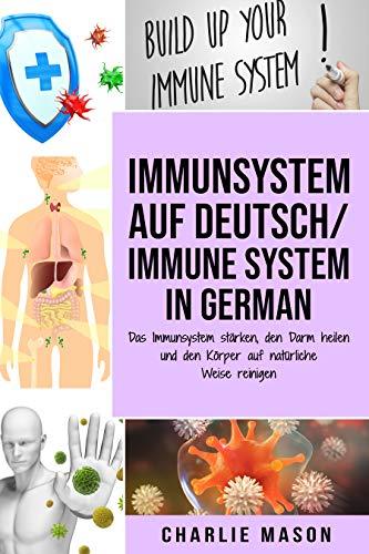 Immunsystem Auf Deutsch/ Immune system In German: Das Immunsystem stärken, den Darm heilen und den Körper auf natürliche Weise reinigen