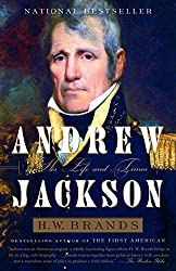 Andrew Jackson: His Life and Times : H.W. Brands
