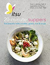 ITSU 20 minute dinners: Eat beautiful with noodles, grains, rice and soups
