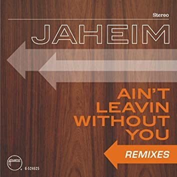 Ain't Leavin Without You (Remixes)