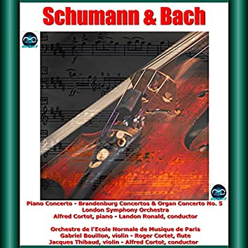 Schumann & Bach: Piano Concerto - Brandenburg Concertos & Organ Concerto No. 5