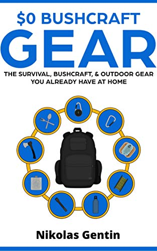 $0 Bushcraft Gear: The Survival, Bushcraft,& Outdoor Gear You Already Have at Home (English Edition)