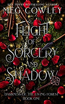 Flight of Sorcery and Shadow (Tales of Tir-na-Alathea: Darkness of the Living Forest Book 1) by [Meg Cowley]