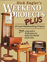 Nick Engler's Weekend Projects Plus: 40 Great Woodworking Projects : Plus a Jig and a Technique to Help You Build Each One