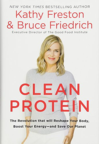 Clean Protein: The Revolution that Will Reshape Your Body  Boost Your Energy—and Save Our Planet