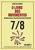 O LIVRO DOS MOVIMENTOS VOLUMEN 4 - 7/8: Método musical para desenvolvimento rítmico (Portuguese Edition)