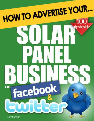 How to Advertise Your Solar Panel Business on Facebook and Twitter: How Social Media Could Help Boost Your Business (English Edition)