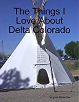 The Things I Love About Delta Colorado