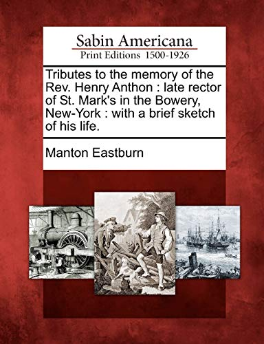 Tributes to the memory of the Rev. Henry Anthon: late rector of St. Mark's in the Bowery, New-York : with a brief sketch of his life.