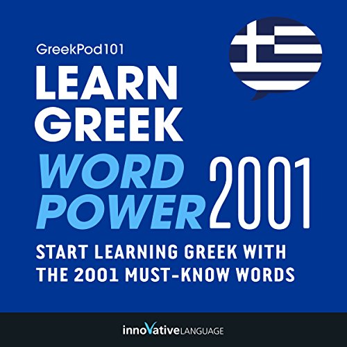 Learn Greek - Word Power 2001     Intermediate Greek              By:                                                                                                                                 Innovative Language Learning                               Narrated by:                                                                                                                                 GreekPod101.com                      Length: 3 hrs and 11 mins     1 rating     Overall 2.0