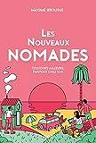 Les nouveaux nomades: Toujours ailleurs, partout chez eux