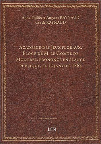 Académie des Jeux floraux. Éloge de M. le Comte de Montbel, prononcé en séance publique, le 12 janvi