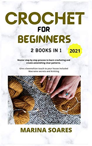 CROCHET FOR BEGINNERS: 2 BOOKS IN 1: Master Step by Step process to Learn Crocheting and Create Astonishing clear Patterns. Give a Boemehian touch to Your Home included Macrame Secrets and knitting