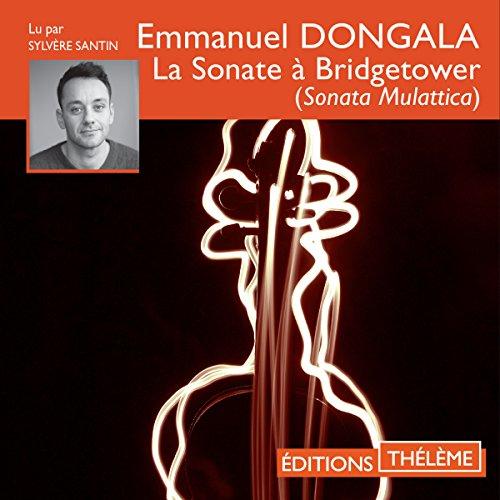 La sonate à Bridgetower                   De :                                                                                                                                 Emmanuel Dongala                               Lu par :                                                                                                                                 Sylvère Santin                      Durée : 11 h et 28 min     2 notations     Global 3,5