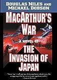 MacArthur s War: A Novel of the Invasion of Japan