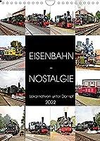 EISENBAHN - NOSTALGIE - 2022 (Wandkalender 2022 DIN A4 hoch): Dampflokomotiven - historische Erinnerungen aus vergangenen Tagen. (Monatskalender, 14 Seiten )