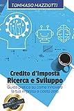 Credito d'imposta Ricerca e Sviluppo: Guida pratica su come innovare la tua impresa a costo zero
