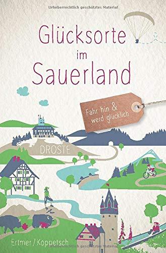 Glücksorte im Sauerland: Fahr hin und werd glücklich