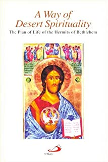 A Way of Desert Spirituality: The Plan of Life of the Hermits of Bethlehem, Chester, New Jersey