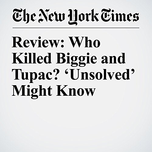 Review: Who Killed Biggie and Tupac? 'Unsolved' Might Know copertina