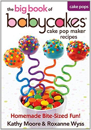 Babycakes Cake Pop Maker Recipes - The big book of Cake Pop Maker Recipes