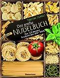 Das große Nudelbuch: Die 125 besten Rezepte aus aller Welt