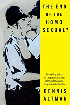 The End of the Homosexual? by [Dennis Altman]
