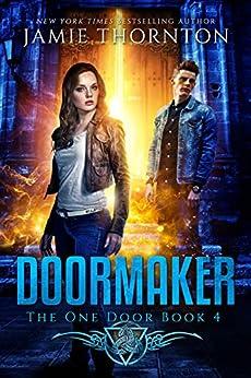 Doormaker: The One Door (Book 4) by [Jamie Thornton]