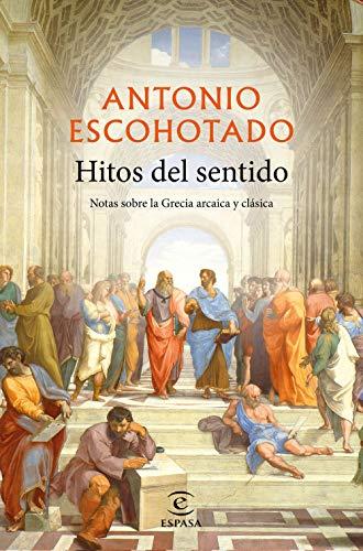 Hitos del sentido: Notas sobre la Grecia arcaica y clásica (F. COLECCION)