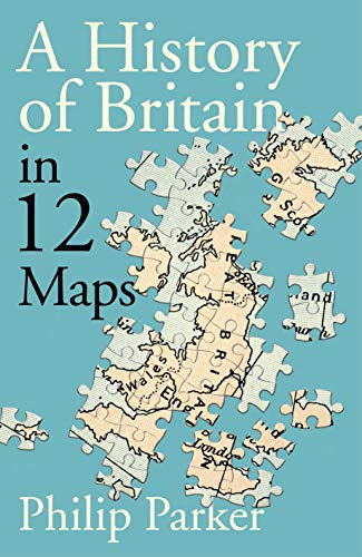 A New History of Britain: The 12 Maps Which Explain Our Past, Our Future and Ourselves (English Edition)