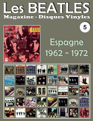 Les Beatles - Magazine Disques Vinyles N° 5 - Espagne (1962 - 1972): Discographie éditée par Polydor, Odeon, La Voz De Su Amo, Pergola, Tip - Guide couleur.