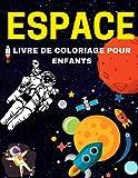 Espace Livre de Coloriage pour Enfants: 4-10 ans   avec des planètes, des astronautes, des vaisseaux spatiaux et des fusées et plus encore !