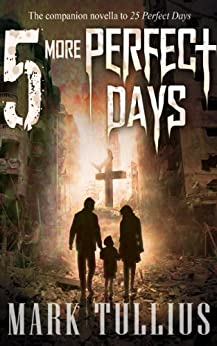 5 More Perfect Days: Five Dystopian Stories (25 Perfect Days Book 2) by [Mark Tullius]