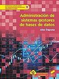 Administración De Sistemas Gestores De Bases De Datos: 70 (Informática y comunicaciones)