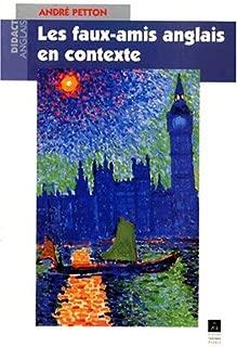 Les Faux amis anglais en contexte: 364 pages ; 800 faux-amis ; 280 illustrations ; 5000 citations ; liste complémentaire de 700 homographes