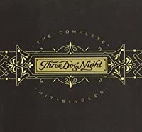 The Complete Hit Singles by Three Dog Night